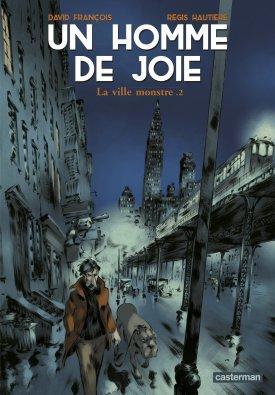 Un homme de joie - Hautiere - Francois - T.2 - La ville monstre - couverture